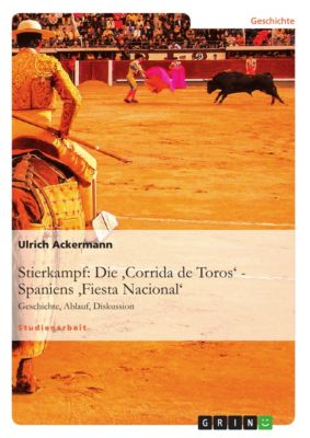 Stierkampf: Die 'Corrida de Toros' - Spaniens 'Fiesta Nacional', Ulrich Ackermann