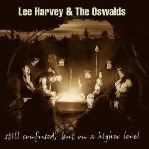 Still Confused But On A Higher Level, Lee Harvey & The Oswalds