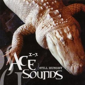 Still Hungry, Ace Sounds