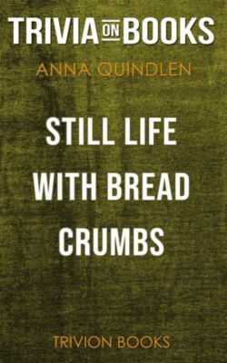 Still Life with Bread Crumbs by Anna Quindlen (Trivia-On-Books), Trivion Books