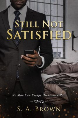 Still Not Satisfied, S. A. Brown