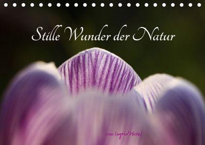 Stille Wunder der Natur (Tischkalender 2019 DIN A5 quer), Ingrid Michel