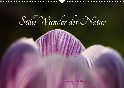 Stille Wunder der Natur (Wandkalender 2019 DIN A3 quer), Ingrid Michel
