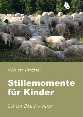 Stillemomente für Kinder, Volker Friebel