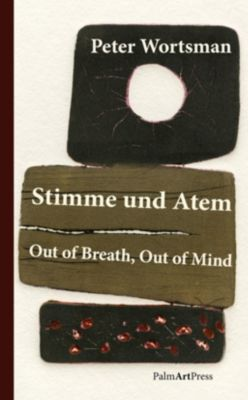 Stimme und Atem / Out of Breath, Out of Mind - Peter Wortsman |
