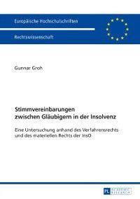 Stimmvereinbarungen zwischen Glaeubigern in der Insolvenz, Gunnar Groh