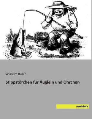 Stippstörchen für Äuglein und Öhrchen - Wilhelm Busch |