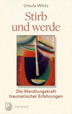 Stirb und werde - Ursula Wirtz |