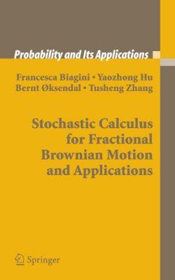 Stochastic Calculus for Fractional Brownian Motion and Applications, Francesca Biagini, Yaozhong Hu, Bernt Öksendal, Tusheng Zhang