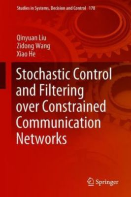 Stochastic Control and Filtering over Constrained Communication Networks, Qinyuan Liu, Zidong Wang, Xiao He