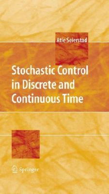 Stochastic Control in Discrete and Continuous Time, Atle Seierstad