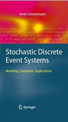 Stochastic Discrete Event Systems, Armin Zimmermann