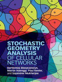 Stochastic Geometry Analysis of Cellular Networks, Martin Haenggi, Sayandev Mukherjee, Bartłomiej Błaszczyszyn, Paul Keeler