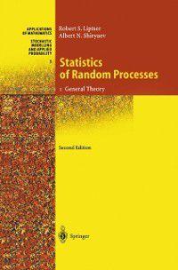 Stochastic Modelling and Applied Probability: Statistics of Random Processes, Albert N. Shiryaev, Robert S. Liptser