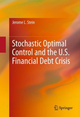 Stochastic Optimal Control and the U.S. Financial Debt Crisis, Jerome L. Stein