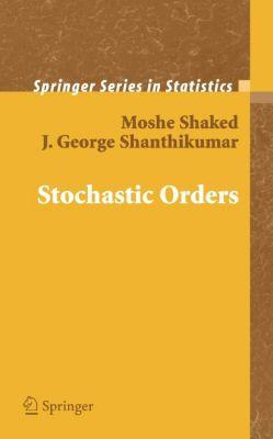 Stochastic Orders, Moshe Shaked, J. G. Shanthikumar