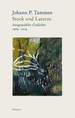 Stock und Laterne Ausgewählte Gedichte 1969-2019 / Wind und Windporzellan Nachdichtungen. Von Guillaume Apollinaire bis - Johann P. Tammen |
