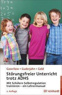 Störungsfreier Unterricht trotz ADHS, Caterina Gawrilow, Lena Guderjahn, Andreas Gold