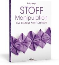 Stoff-Manipulation - 150 kreative Nähtechniken, Ruth Singer