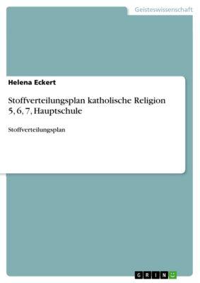 Stoffverteilungsplan katholische Religion 5, 6, 7, Hauptschule, Helena Eckert
