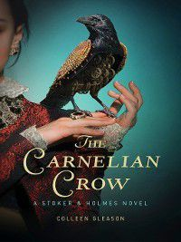 Stoker & Holmes: The Carnelian Crow, Colleen Gleason