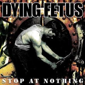 Stop At Nothing, Dying Fetus