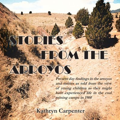 Stories from the Arroyos, Kathryn Carpenter