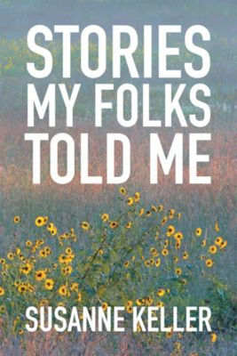 Stories  My Folks Told Me, Susanne Keller
