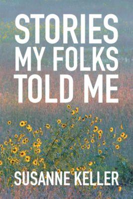 Stories  My Folks Told Me, Susanne Keller