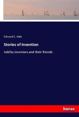 Stories of Invention, Edward E. Hale