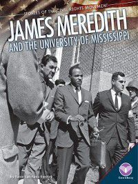 Stories of the Civil Rights Movement: James Meredith and the University of Mississippi, Karen Latchana Kenney