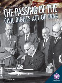 Stories of the Civil Rights Movement: Passing of the Civil Rights Act of 1964, Xina M Uhl