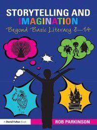 Storytelling and Imagination: Beyond Basic Literacy 8-14, Rob Parkinson