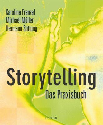 Storytelling - Das Praxisbuch, Karolina Frenzel, Michael Müller, Hermann Sottong
