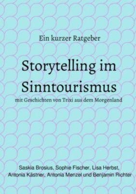 Storytelling im Sinntourismus, Saskia Brosius, Lisa Herbst, Antonia Menzel, Benjamin Richter, Sophie Fischer