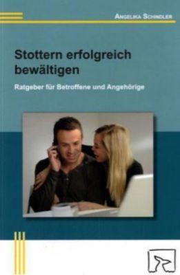 Stottern erfolgreich bewältigen, Angelika Schindler