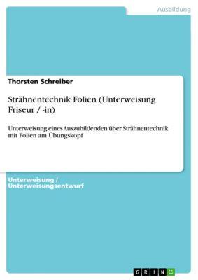 Strähnentechnik Folien (Unterweisung Friseur / -in), Thorsten Schreiber