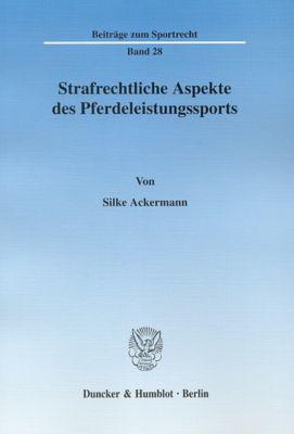 Strafrechtliche Aspekte des Pferdeleistungssports., Silke Ackermann