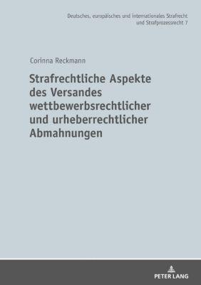 Strafrechtliche Aspekte des Versandes wettbewerbsrechtlicher und urheberrechtlicher Abmahnungen, Corinna Reckmann