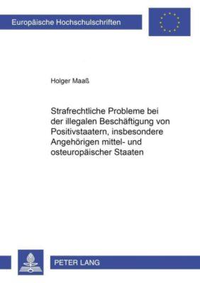 Strafrechtliche Probleme bei der illegalen Beschäftigung von Positivstaatern, insbesondere Angehörigen mittel- und osteuropäischer Staaten, Holger Maaß