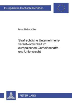Strafrechtliche Unternehmensverantwortlichkeit im europäischen Gemeinschafts- und Unionsrecht, Marc Bahnmüller