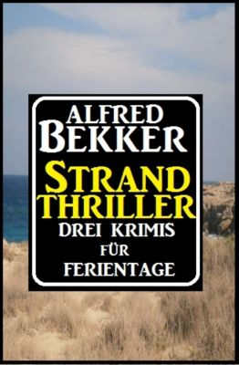 Strand Thriller: Drei Krimis für Ferientage, Alfred Bekker