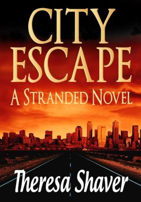 Stranded: City Escape (Stranded, #4), Theresa Shaver