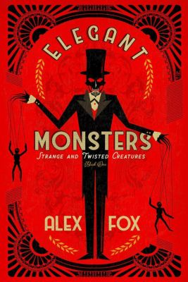 Strange and Twisted Creatures: Elegant Monsters (Strange and Twisted Creatures), Alex Fox