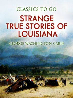 Strange True Stories of Louisiana, George Washington Cable
