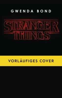 Stranger Things: Roman Nr. 1 - DIE OFFIZIELLE DEUTSCHE AUSGABE, Gwenda Bond