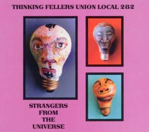 Strangers From The Universe, Thinking Fellers Union Local 282