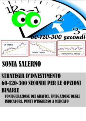 Strategia d'investimento a 60-120-300 secondi per le opzioni binarie, SONIA SALERNO