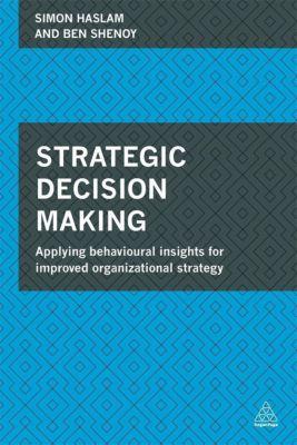 Strategic Decision Making, Simon Haslam, Ben Shenoy
