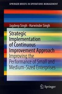 Strategic Implementation of Continuous Improvement Approach, Jagdeep Singh, Harwinder Singh